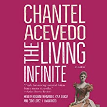 The Living Infinite: A Novel Audiobook by Chantel Acevedo Narrated by Roxanne Hernandez, Kyla Garcia, Eddie Lopez