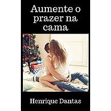 Aumente o prazer na cama (Portuguese Edition)