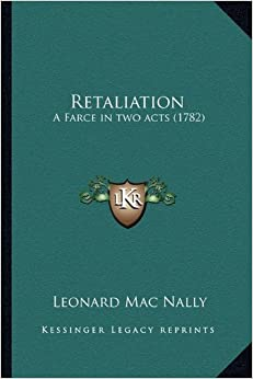 Retaliation: A Farce in Two Acts (1782) a Farce in Two Acts (1782)