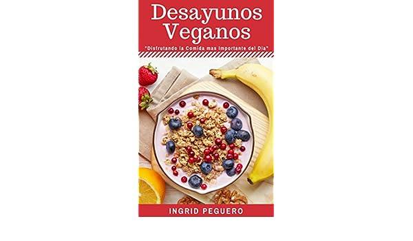 Amazon.com: Desayunos Vegetarianos Veganos: Sobre 40 Recetas Faciles de Realizar de Desayunos Deliciosos y Veganos que te Encantaran te Daran Salud y ...