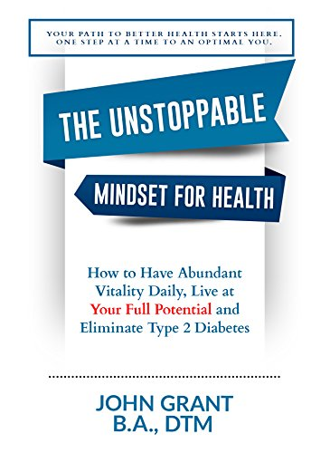 The Unstoppable Mindset for Health: How to Have Abundant Vitality Daily, Live at Your Full Potential and Eliminate Type 2 Diabetes