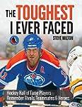 The Toughest I Ever Faced: Hockey Hal...