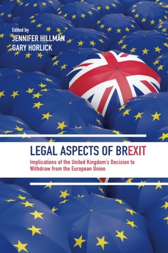 Legal Aspects Of Brexit  Implications Of The United Kingdoms Decision To Withdraw From The European Union