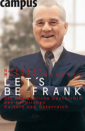 Let's be Frank: Die unglaubliche Geschichte des heimlichen Kaisers von Österreich
