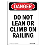 OSHA Danger Sign - Do Not Lean Or Climb On Railing | Choose from: Aluminum, Rigid Plastic Or Vinyl Label Decal | Protect Your Business, Construction Site, Warehouse & Shop Area |  Made in The USA