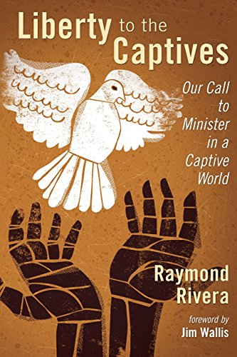 Liberty to the Captives: Our Call to Minister in a Captive World