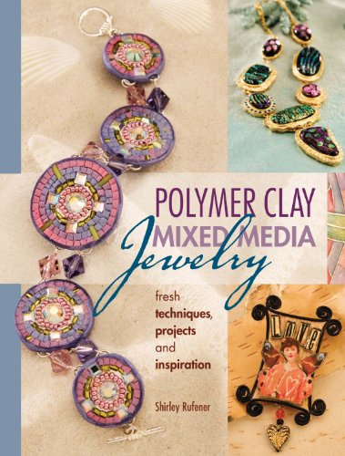 Polymer Clay Mixed Media Jewelry: Fresh Techniques, Projects and (Mixed Clay)