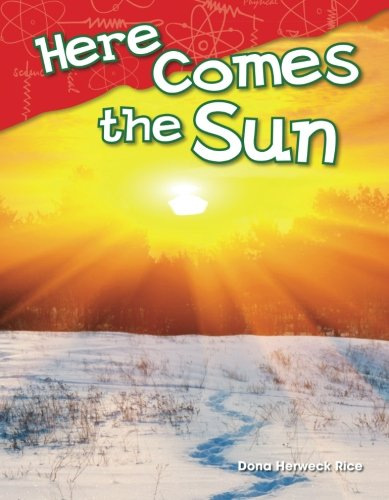 Teacher Created Materials - Science Readers: Content and Literacy: Here Comes the Sun - Grade K - Guided Reading Level - Sun Rice