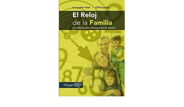EL RELOJ DE LA FAMILIA. Un método para el proyecto de la familia (Fuera de colección) (Spanish Edition) - Kindle edition by VIDAL, FERNANDO, CVX-ESPAÑA.
