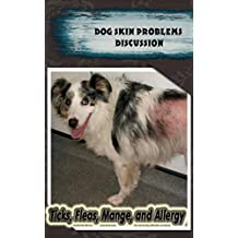Dog Skin Problems Discussion: Ticks, Fleas, Mange, and Allergy