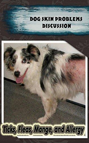 [READ] Dog Skin Problems Discussion: Ticks, Fleas, Mange, and Allergy TXT