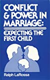Conflict and Power in Marriage : Expecting the First Child, LaRossa, Ralph, 0803908792