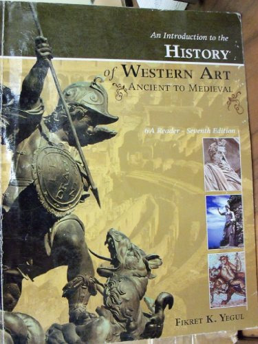 An Introduction to the History of Western Art: Ancient to Medieval - 6a Reader [7e]