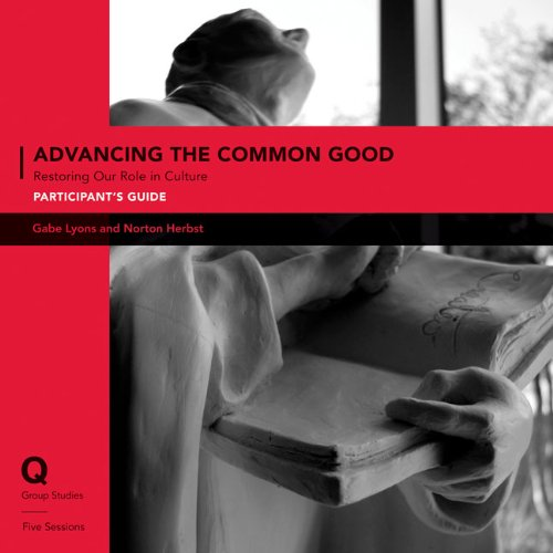 Advancing the Common Good Participant's Guide: Restoring Our Role in Culture (Q Group Studies) ebook