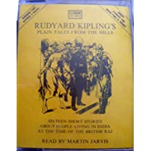 Rudyard Kipling's Plain Tales from the Hills: Sixteen Short Stories About People Living in India at the Time of the British Raj