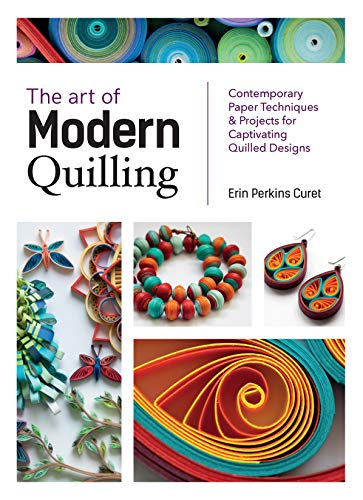 The Art of Modern Quilling Contemporary Paper Techniques & Projects for Captivating Quilled Designs [Curet, Erin Perkins] (Tapa Blanda)