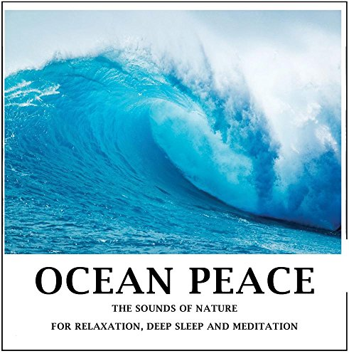 Ocean Peace :Pure sounds of nature for relaxation,deep sleep and meditation