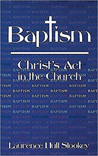 Baptism christs act in the church laurence hull stookey baptism christs act in the church laurence hull stookey 9780687023646 amazon books fandeluxe Gallery