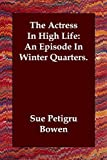 Actress in High Life an Episode in Winte, Sue Petigru Bowen, 1847029078
