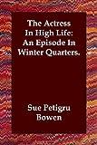 Actress in High Life an Episode in Winte, Sue Petigru Bowen, 1847029078