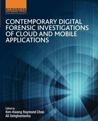 Contemporary Digital Forensic Investigations of Cloud and Mobile Applications by Syngress