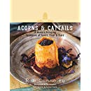 Acorns & Cattails: A Modern Foraging Cookbook of Forest, Farm & Field