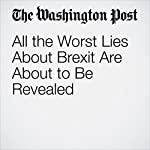 All the Worst Lies About Brexit Are About to Be Revealed | Anne Applebaum