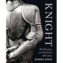Knight: The Warrior and World of Chivalry
