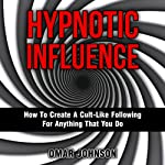 Hypnotic Influence: How to Create a Cult-Like Following for Anything That You Do | Omar Johnson