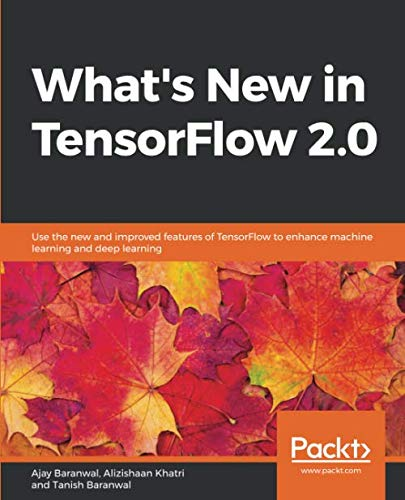 Book cover of What's New in TensorFlow 2.0 by Ajay Baranwal