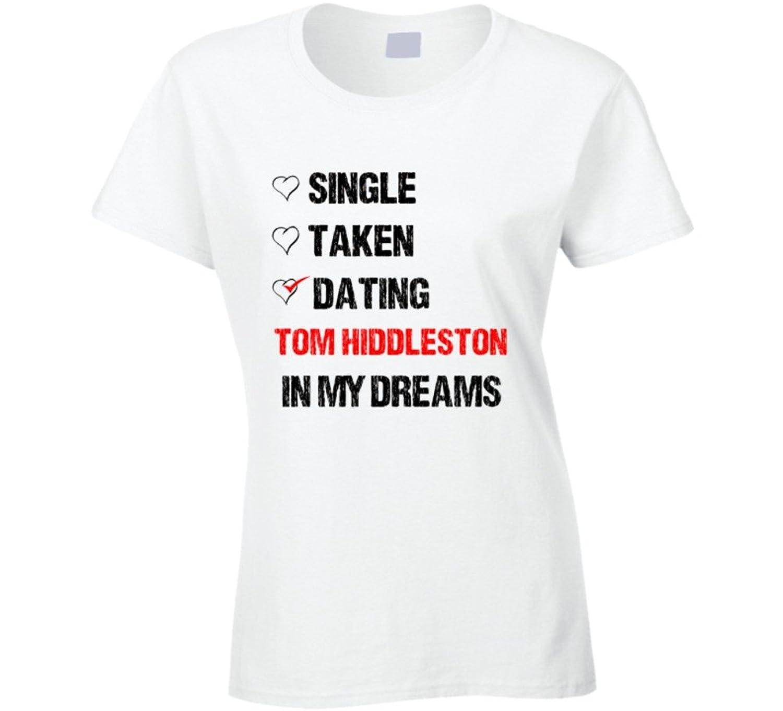Single Taken Dating Tom Hiddleston In My Dreams Crush T Shirt