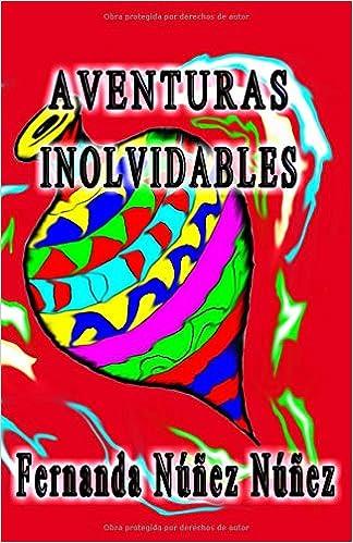 Aventuras Inolvidables: Historias de Aventuras y Fantasía | Cuentos | Literatura Infantil y Juvenil |Libro Didáctico: Amazon.es: Fernanda Núñez Núñez: ...