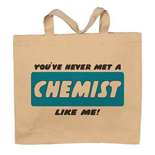 You've Never Met A Chemist Like Me! Totebag Bag by T-ShirtFrenzy