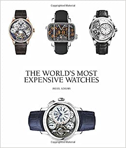 The World S Most Expensive Watches Ariel Adams 9781851497546