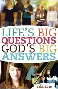 Life's Big Questions God's Big Answers: Brad Alles ...