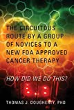 The Circuitous Route by a Group of Novices to a New FDA Approved Cancer Therapy: HOW DID WE DO THIS?