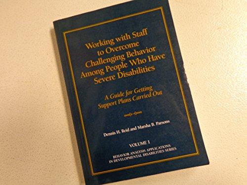 Working with Staff to Overcome Challenging Behavior Among People Who Have Severe Disabilities: A Guide For Getting Suppo
