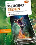 Photoshop Ebenen - Photoshop Ebenen. Das wichtigste Werkzeug aktuell erklärt (DPI Grafik)