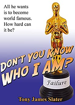 Don't You Know Who I Am?: A Memoir of the World's Least Successful Actor by [Slater, Tony James]