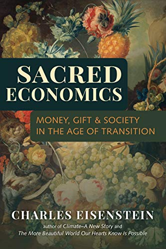 Sacred Economics: Money, Gift, and Society in the Age of Transition ()