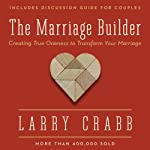 Marriage Builder: Creating True Oneness to Transform Your Marriage | Dr. Larry Crabb