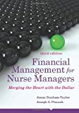 Financial Management for Nurse Managers: Merging the Heart with the Dollar, Third Edition is an essential text for nursing students and professionals because it addresses the financial management issues faced by nurse managers. Chief nursing officers...