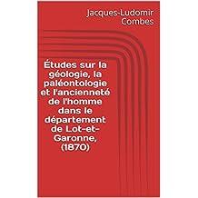 Études sur la géologie, la paléontologie et l'ancienneté de l'homme dans le département de Lot-et-Garonne, (1870) (French Edition)