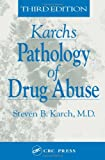 The Pathology of Drug Abuse, Third Edition (Karch's Pathology of Drug Abuse)
