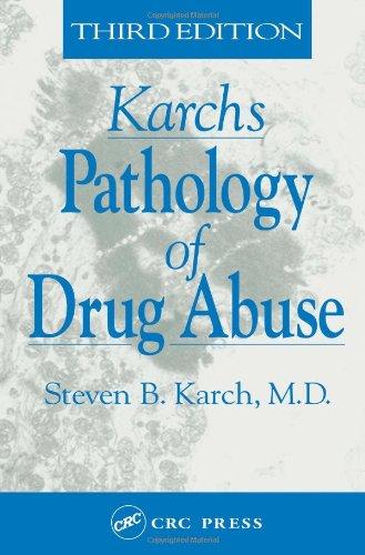 The Pathology Of Drug Abuse  Third Edition  Karchs Pathology Of Drug Abuse