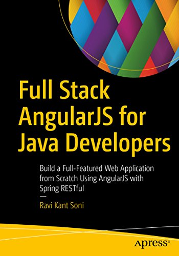 Full Stack AngularJS for Java Developers: Build a Full-Featured Web Application from Scratch Using AngularJS with Spring RESTful (Building Restful Web Services Using Spring Mvc)