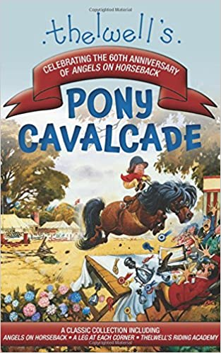 Thelwell's Pony Cavalcade: Angels on Horseback, A Leg in Each Corner, Riding Academy