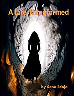 A LIFE TRANSFORMED - Kindle edition by Sana Edoja ...