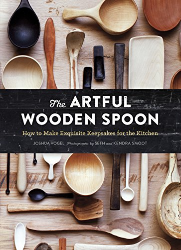 The Artful Wooden Spoon: How to Make Exquisite Keepsakes for the Kitchen by [Vogel, Joshua]