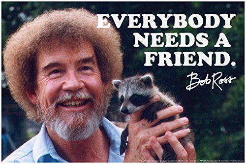Bob Ross Everybody Needs A Friend Famous Motivational Inspirational Quote Cool Wall Decor Art Print Poster 12×18